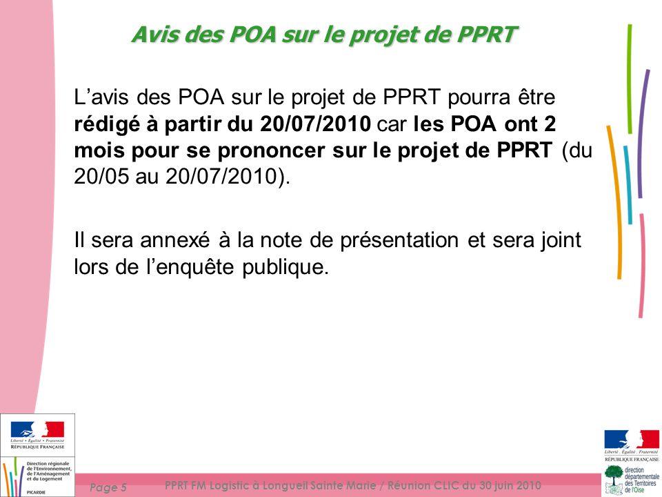 Page 5 PPRT FM Logistic à Longueil Sainte Marie / Réunion CLIC du 30 juin 2010 Lavis des POA sur le projet de PPRT pourra être rédigé à partir du 20/07/2010 car les POA ont 2 mois pour se prononcer sur le projet de PPRT (du 20/05 au 20/07/2010).