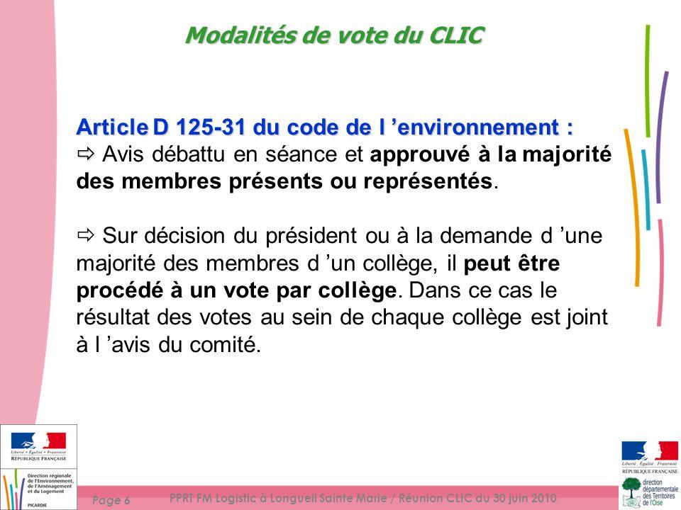 Page 6 PPRT FM Logistic à Longueil Sainte Marie / Réunion CLIC du 30 juin 2010 Article D 125-31 du code de l environnement : Avis débattu en séance et approuvé à la majorité des membres présents ou représentés.