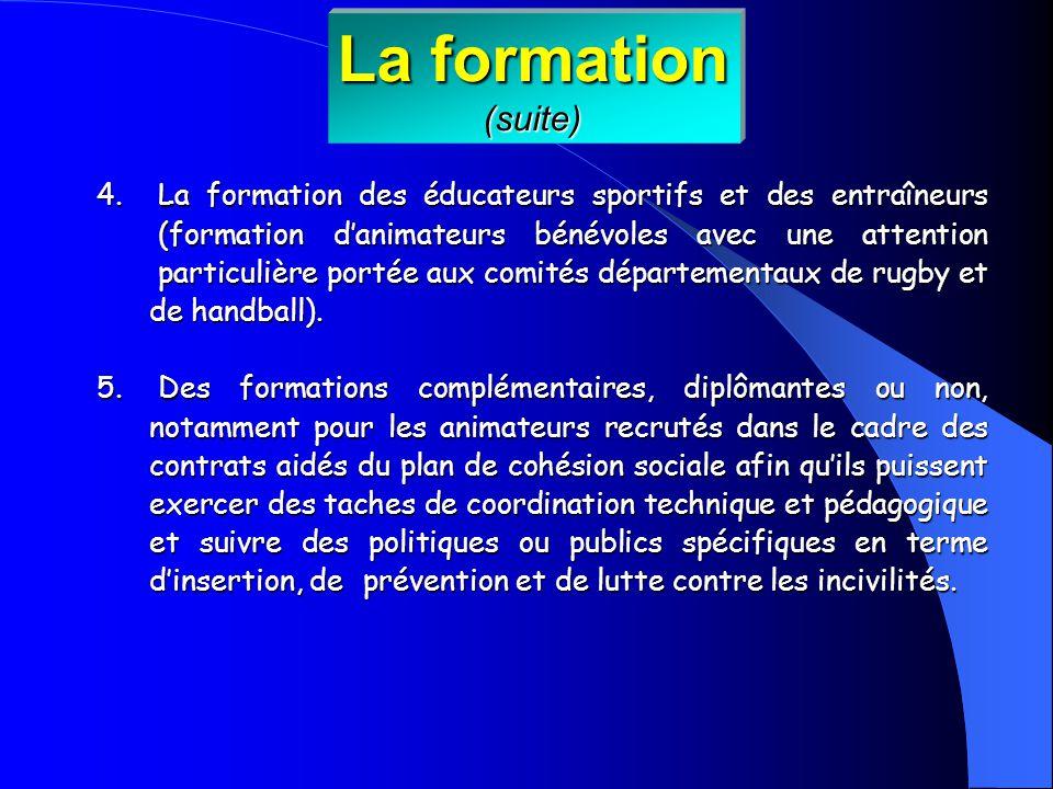 4. La formation des éducateurs sportifs et des entraîneurs (formation danimateurs bénévoles avec une attention particulière portée aux comités départe
