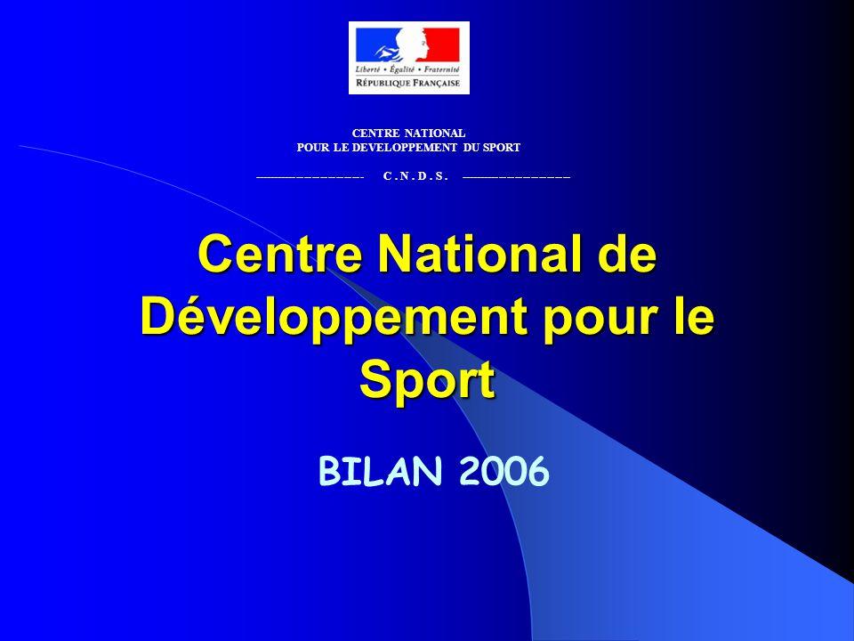 Centre National de Développement pour le Sport BILAN 2006 CENTRE NATIONAL POUR LE DEVELOPPEMENT DU SPORT ---------------------------- C.