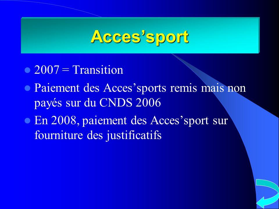 Accessport 2007 = Transition Paiement des Accessports remis mais non payés sur du CNDS 2006 En 2008, paiement des Accessport sur fourniture des justificatifs