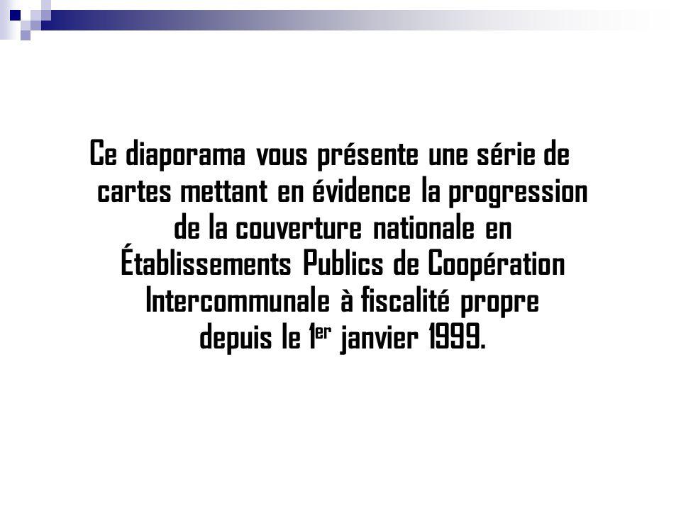 Ce diaporama vous présente une série de cartes mettant en évidence la progression de la couverture nationale en Établissements Publics de Coopération Intercommunale à fiscalité propre depuis le 1 er janvier 1999.