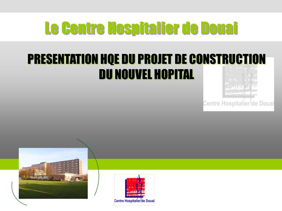 PRESENTATION HQE DU PROJET DE CONSTRUCTION DU NOUVEL HOPITAL Le Centre Hospitalier de Douai