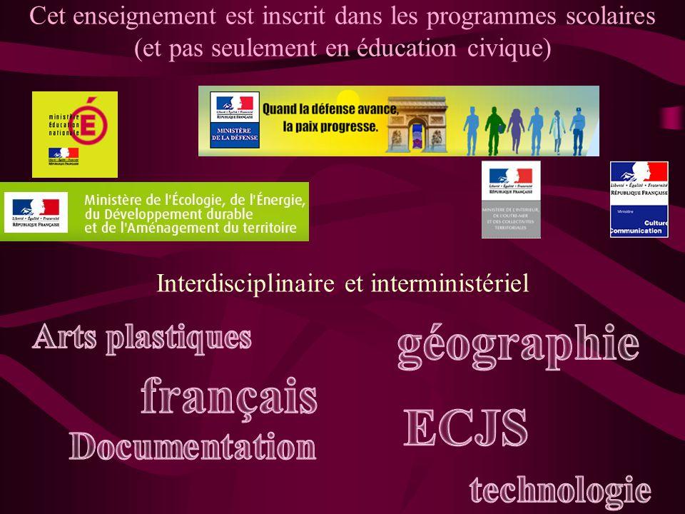 Cet enseignement est inscrit dans les programmes scolaires (et pas seulement en éducation civique) Interdisciplinaire et interministériel