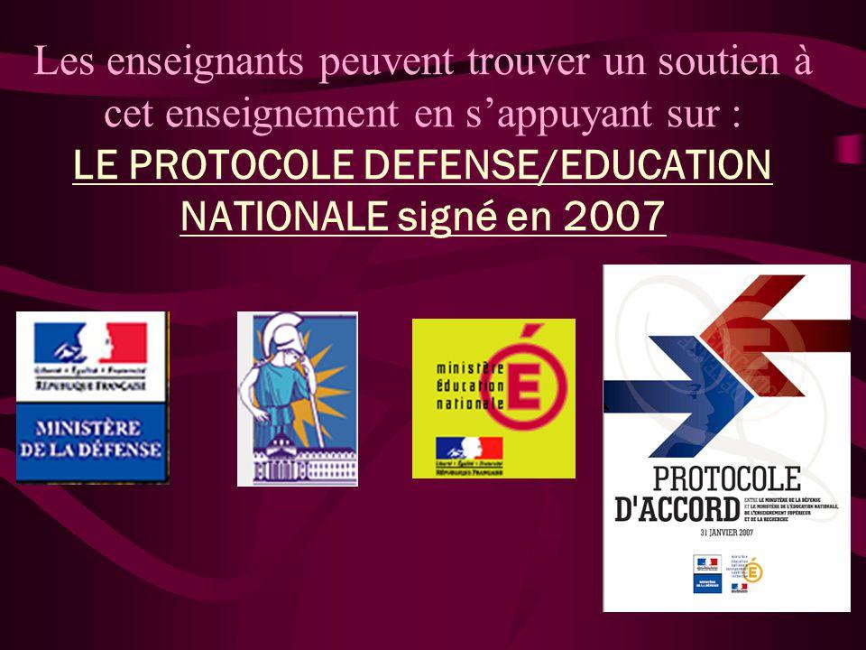 Les enseignants peuvent trouver un soutien à cet enseignement en sappuyant sur : LE PROTOCOLE DEFENSE/EDUCATION NATIONALE signé en 2007