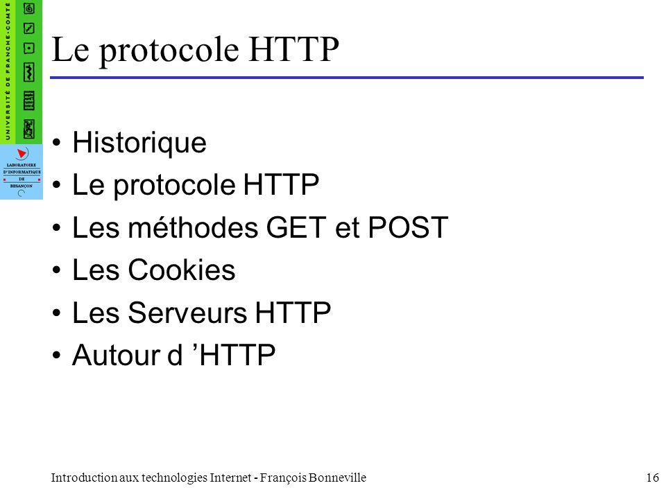 Introduction aux technologies Internet - François Bonneville16 Le protocole HTTP Historique Le protocole HTTP Les méthodes GET et POST Les Cookies Les