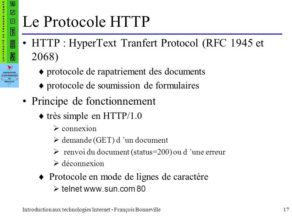 Introduction aux technologies Internet - François Bonneville17 Le Protocole HTTP HTTP : HyperText Tranfert Protocol (RFC 1945 et 2068) protocole de ra