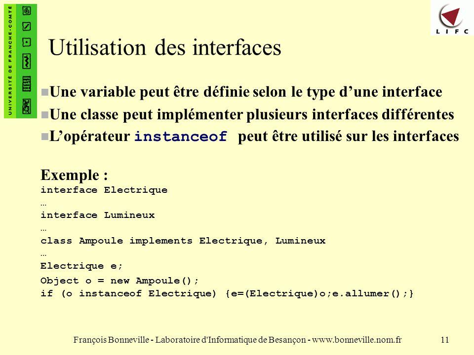 François Bonneville - Laboratoire d'Informatique de Besançon - www.bonneville.nom.fr11 Utilisation des interfaces n Une variable peut être définie sel