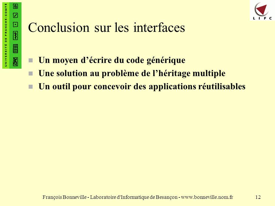 François Bonneville - Laboratoire d'Informatique de Besançon - www.bonneville.nom.fr12 Conclusion sur les interfaces n Un moyen décrire du code généri