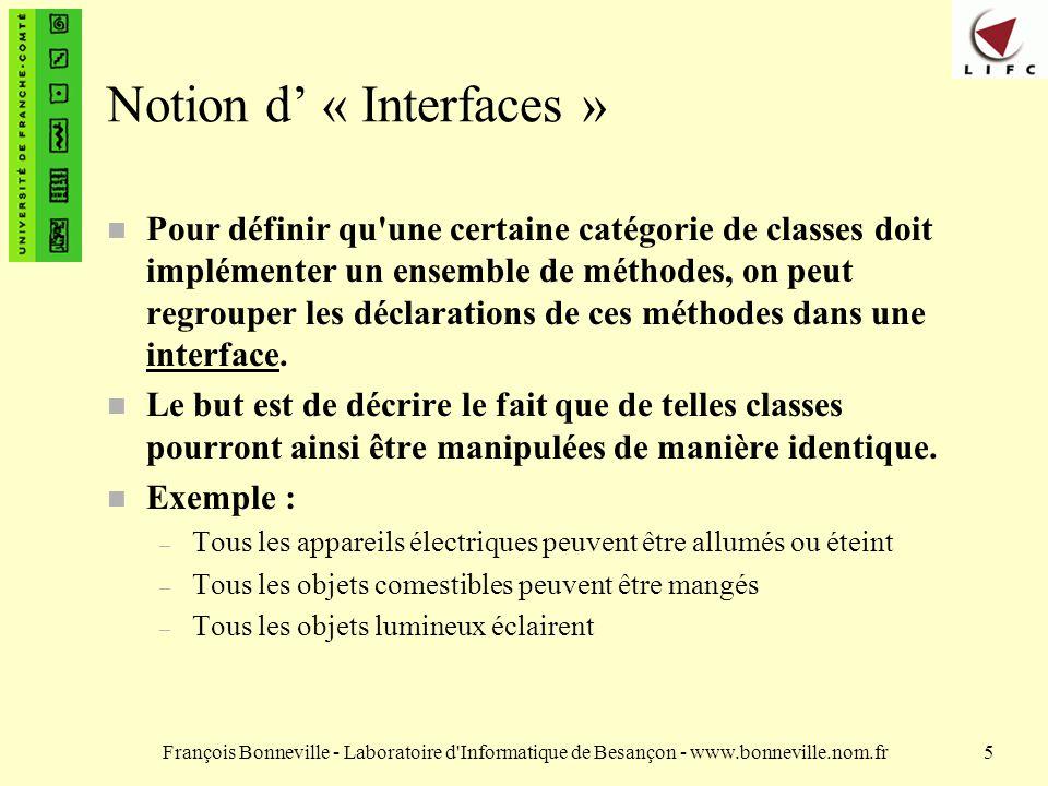 François Bonneville - Laboratoire d'Informatique de Besançon - www.bonneville.nom.fr5 Notion d « Interfaces » n Pour définir qu'une certaine catégorie