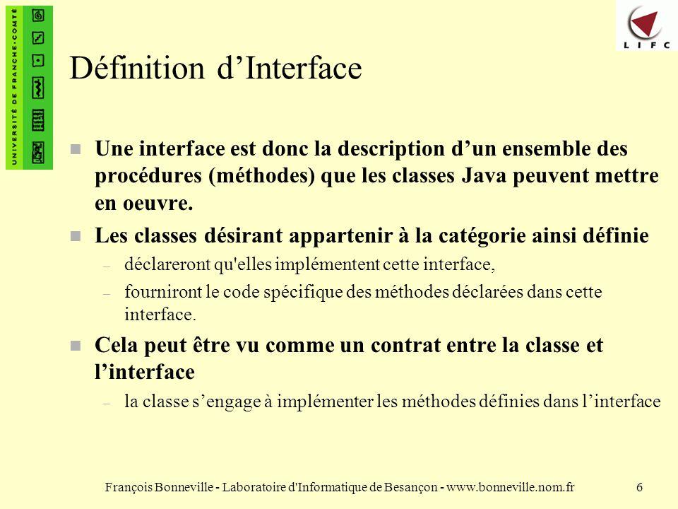 François Bonneville - Laboratoire d'Informatique de Besançon - www.bonneville.nom.fr6 Définition dInterface n Une interface est donc la description du