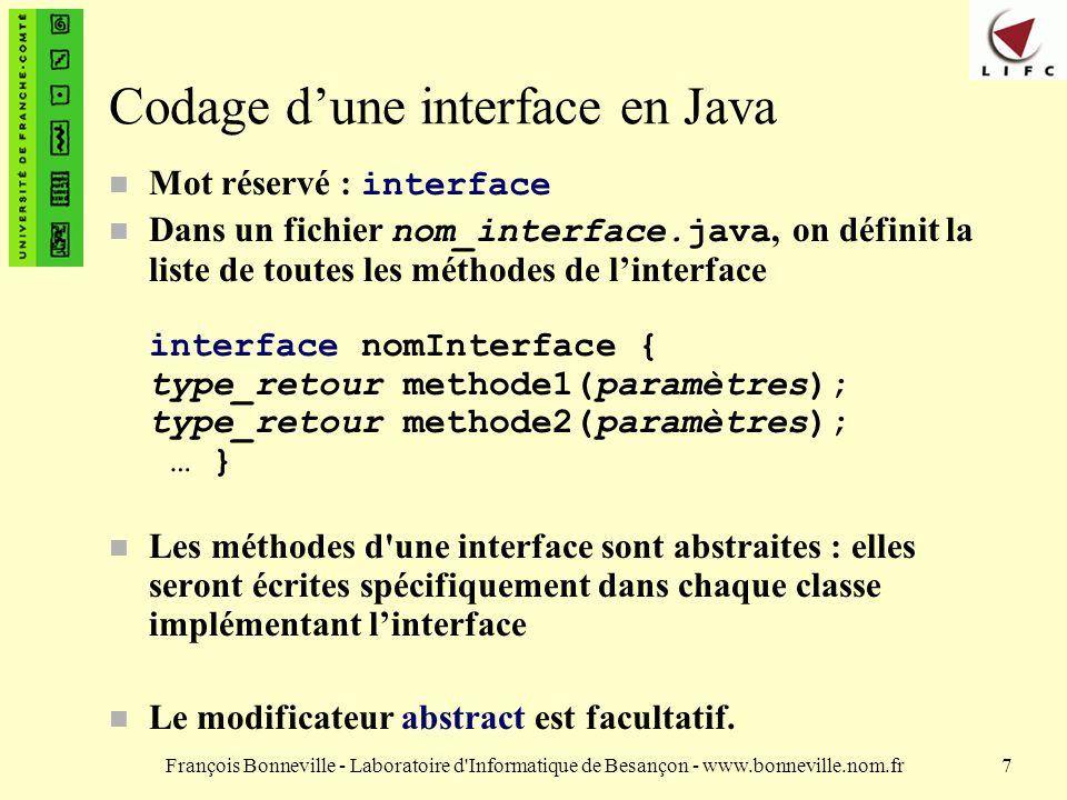 François Bonneville - Laboratoire d'Informatique de Besançon - www.bonneville.nom.fr7 Codage dune interface en Java Mot réservé : interface Dans un fi