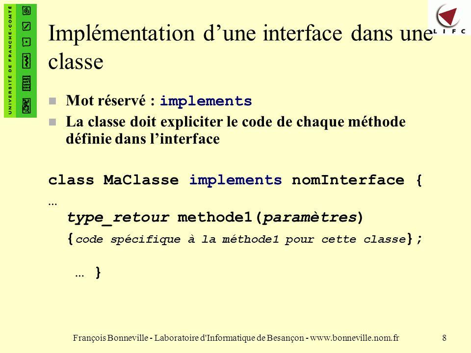 François Bonneville - Laboratoire d'Informatique de Besançon - www.bonneville.nom.fr8 Implémentation dune interface dans une classe Mot réservé : impl