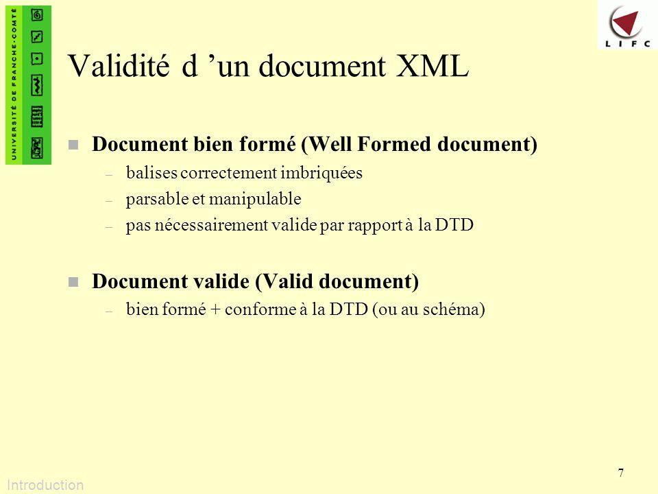 7 Validité d un document XML n Document bien formé (Well Formed document) – balises correctement imbriquées – parsable et manipulable – pas nécessaire