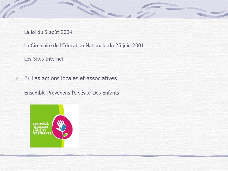 La loi du 9 août 2004 La Circulaire de lEducation Nationale du 25 juin 2001 Les Sites Internet B/ Les actions locales et associatives Ensemble Préveno