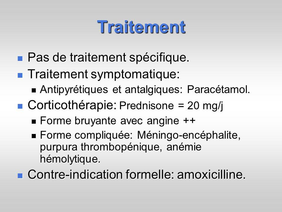 Traitement Pas de traitement spécifique. Pas de traitement spécifique. Traitement symptomatique: Traitement symptomatique: Antipyrétiques et antalgiqu