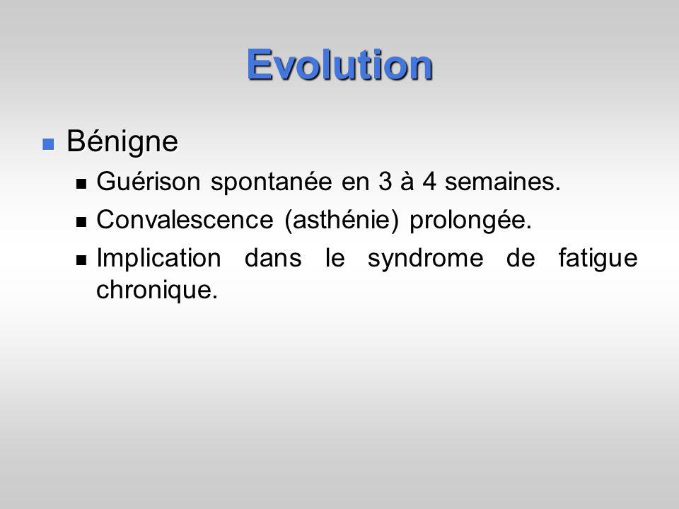 Evolution Bénigne Bénigne Guérison spontanée en 3 à 4 semaines. Guérison spontanée en 3 à 4 semaines. Convalescence (asthénie) prolongée. Convalescenc