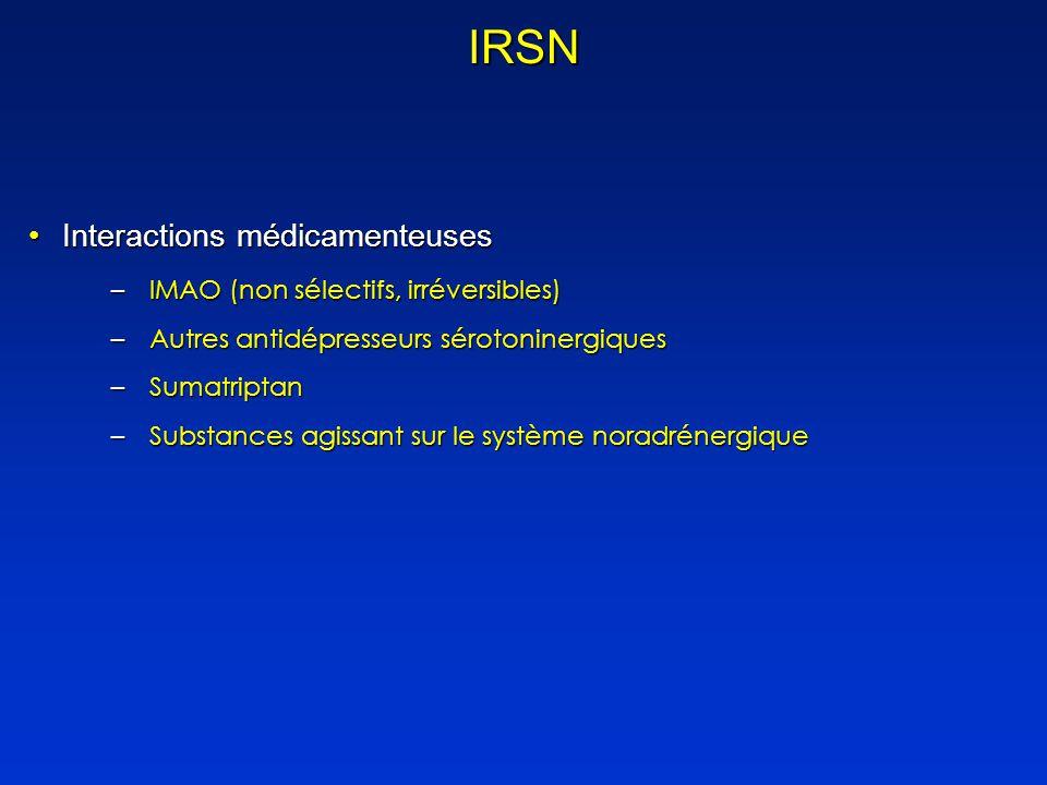 IRSN Interactions médicamenteusesInteractions médicamenteuses –IMAO (non sélectifs, irréversibles) –Autres antidépresseurs sérotoninergiques –Sumatriptan –Substances agissant sur le système noradrénergique