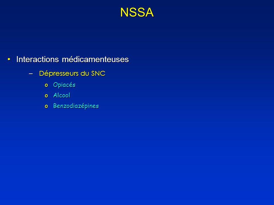 NSSA Interactions médicamenteusesInteractions médicamenteuses –Dépresseurs du SNC oOpiacés oAlcool oBenzodiazépines