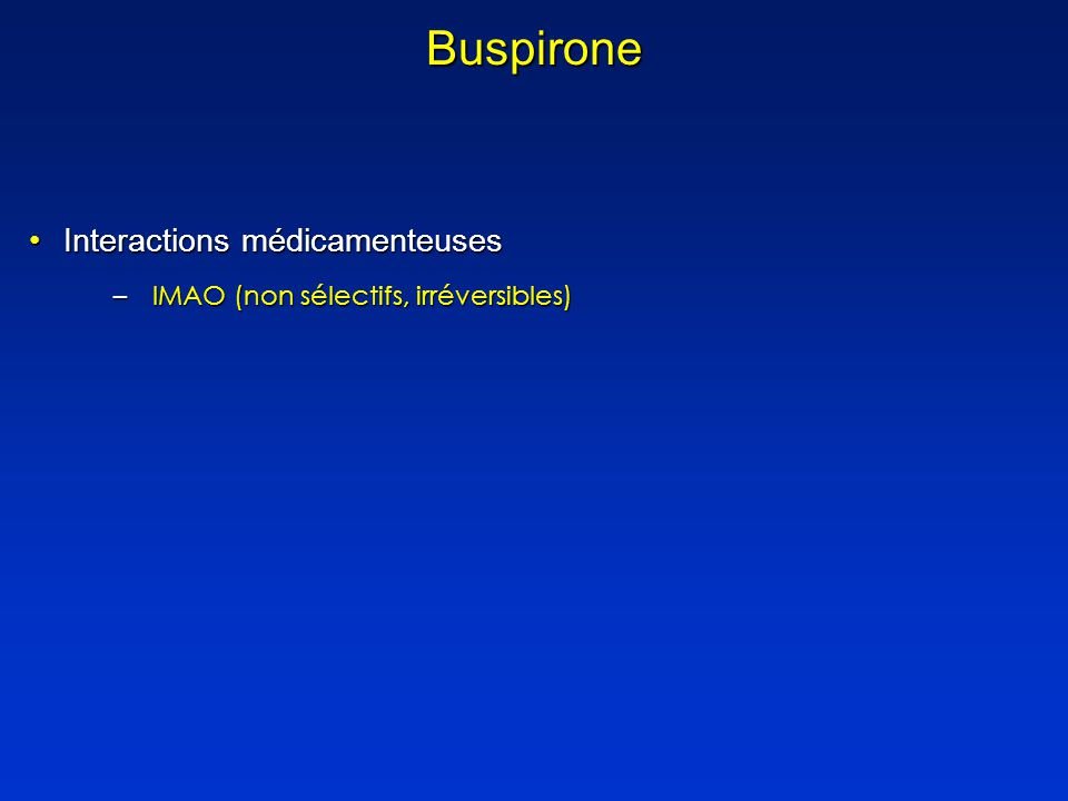 Buspirone Interactions médicamenteusesInteractions médicamenteuses –IMAO (non sélectifs, irréversibles)
