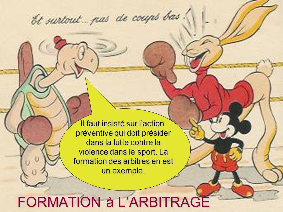 FORMATION à LARBITRAGE Il faut insisté sur laction préventive qui doit présider dans la lutte contre la violence dans le sport. La formation des arbit