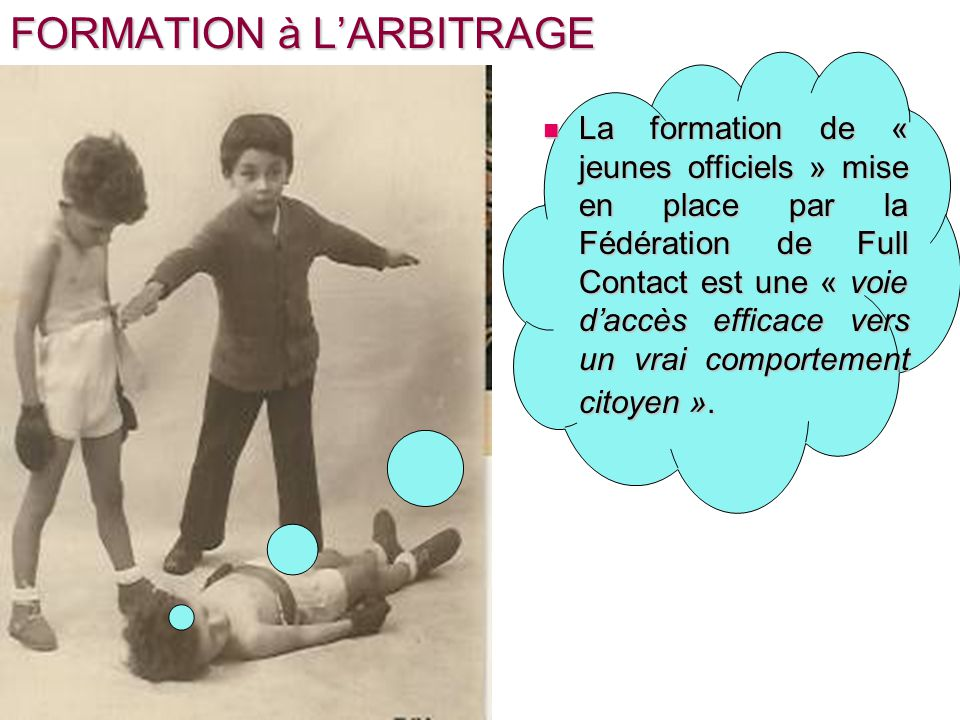 FORMATION à LARBITRAGE La formation de « jeunes officiels » mise en place par la Fédération de Full Contact est une « voie daccès efficace vers un vra