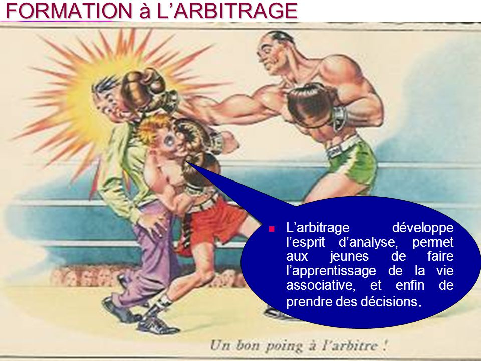 FORMATION à LARBITRAGE Larbitrage développe lesprit danalyse, permet aux jeunes de faire lapprentissage de la vie associative, et enfin de prendre des