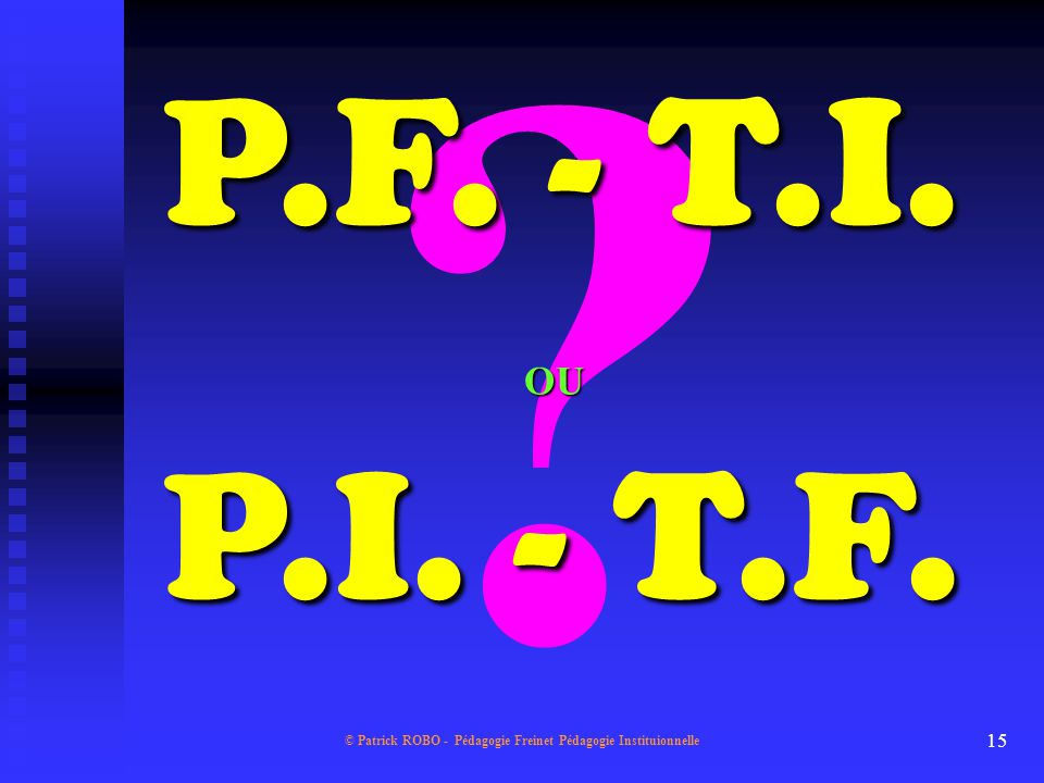 © Patrick ROBO - Pédagogie Freinet Pédagogie Instituionnelle 14 Les techniques de la pédagogie Freinet Les ceintures de comportement La monnaie intéri