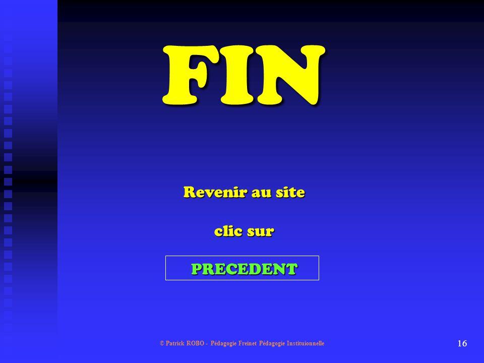 © Patrick ROBO - Pédagogie Freinet Pédagogie Instituionnelle 15 ? P.F. - T.I. P.I. - T.F. OU