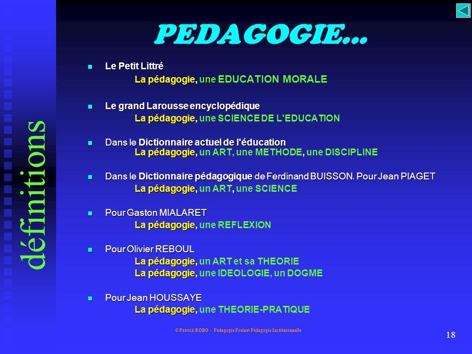 © Patrick ROBO - Pédagogie Freinet Pédagogie Instituionnelle 17 PEDAGO... Du côté de l'étymologie on trouve le latin paedagogus, le grec paidagôgos :