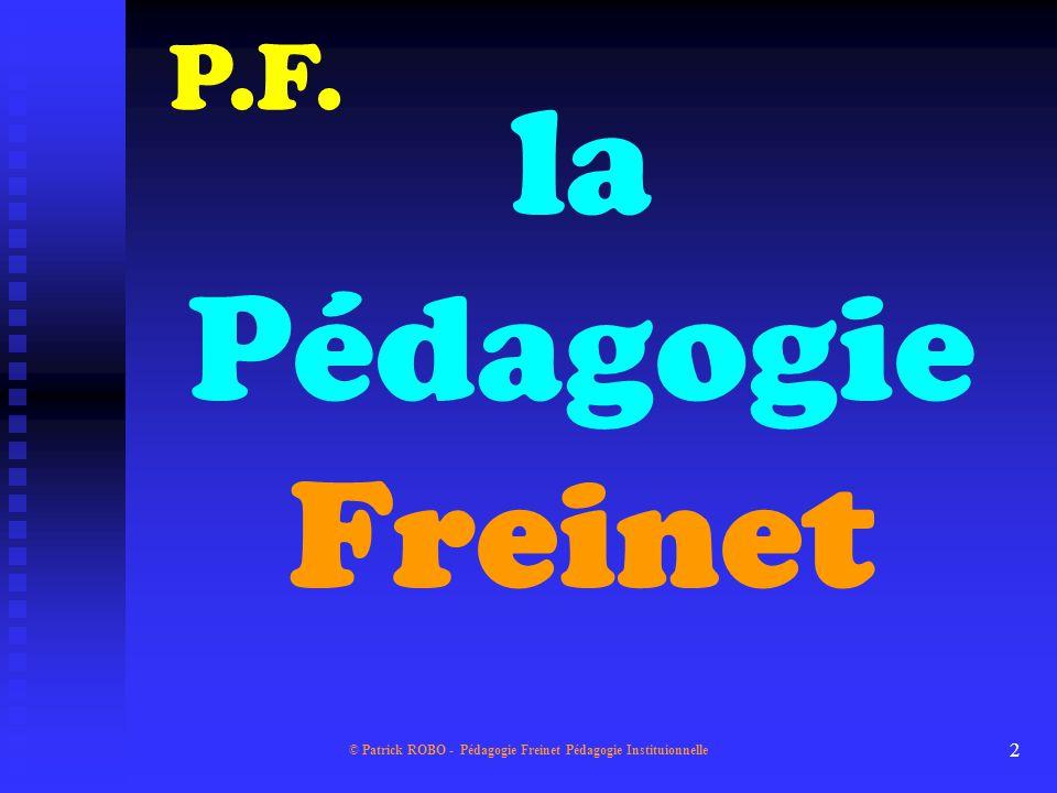 © Patrick ROBO - Pédagogie Freinet Pédagogie Instituionnelle 1 Pédagogie Freinet Pédagogie Institutionnelle P.F. P.I. Clic droit + Avancer Clic droit