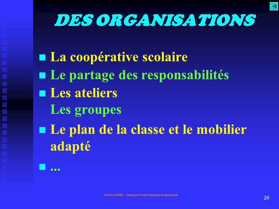 © Patrick ROBO - Pédagogie Freinet Pédagogie Instituionnelle 19 Des stratégies d'enseignement Des stratégies didactiques Des stratégies d'apprentissag
