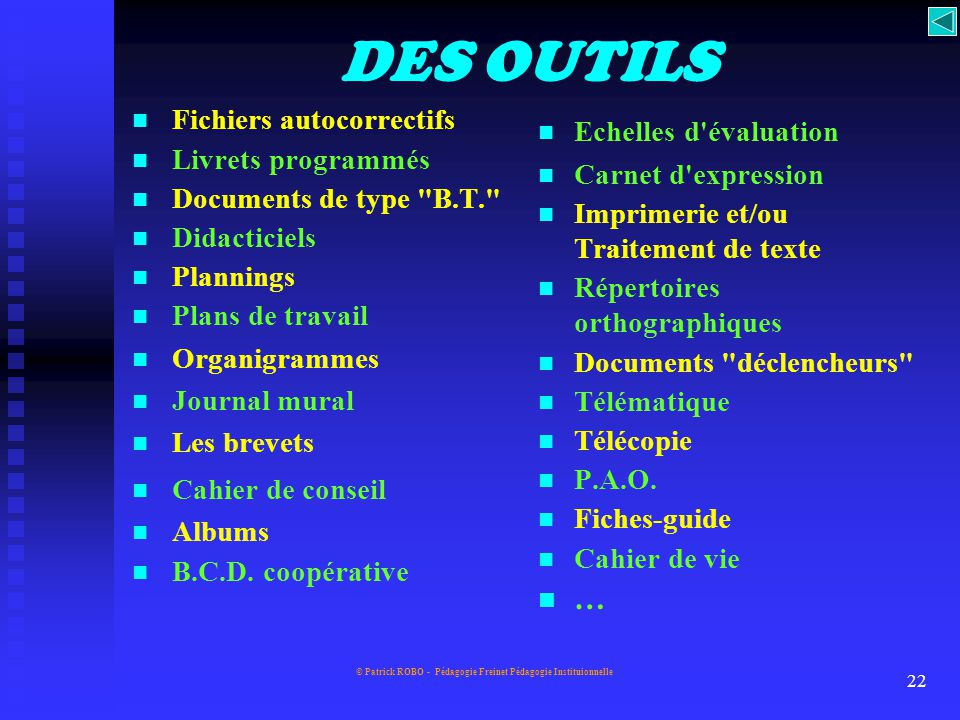 © Patrick ROBO - Pédagogie Freinet Pédagogie Instituionnelle 21 L'imprimerie Le texte libre La correspondance interscolaire Le journal scolaire Les bi