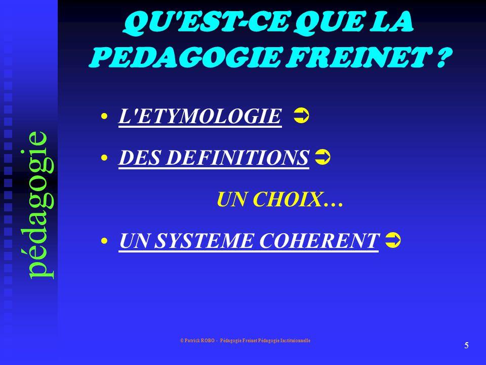 © Patrick ROBO - Pédagogie Freinet Pédagogie Instituionnelle 4 Différencier…