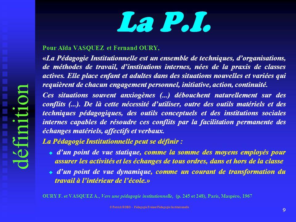 © Patrick ROBO - Pédagogie Freinet Pédagogie Instituionnelle 8 la Pédagogie Institutionnelle P.I.