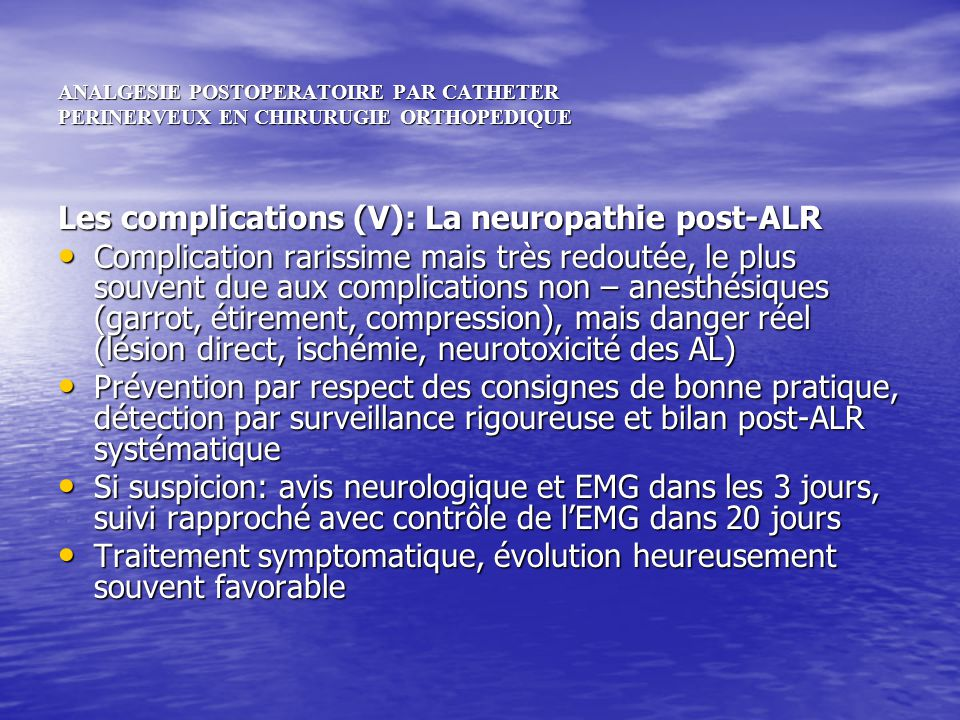 ANALGESIE POSTOPERATOIRE PAR CATHETER PERINERVEUX EN CHIRURUGIE ORTHOPEDIQUE Les complications (V): La neuropathie post-ALR Complication rarissime mai