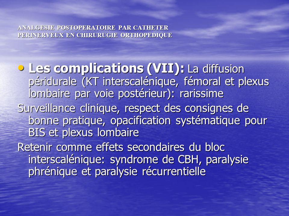 ANALGESIE POSTOPERATOIRE PAR CATHETER PERINERVEUX EN CHIRURUGIE ORTHOPEDIQUE Les complications (VII): La diffusion péridurale (KT interscalénique, fém