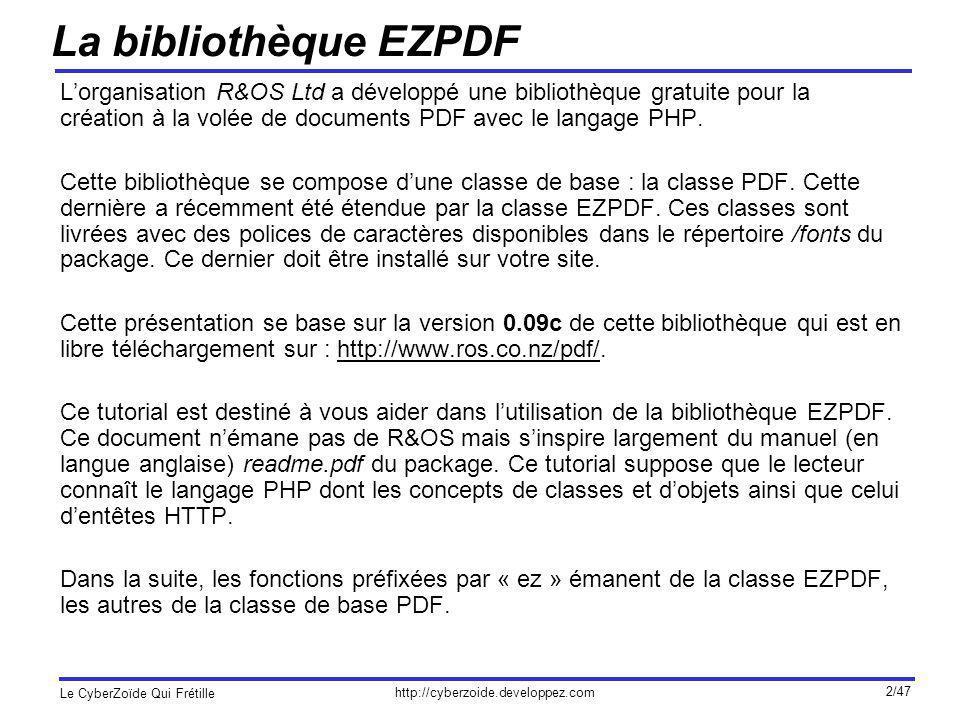 http://cyberzoide.developpez.com Le CyberZoïde Qui Frétille 3/47 Installation Pour installer le package EZPDF, décompressez larchive Zip pdfClassesAndFonts_009c.zip dans un répertoire de votre site web.