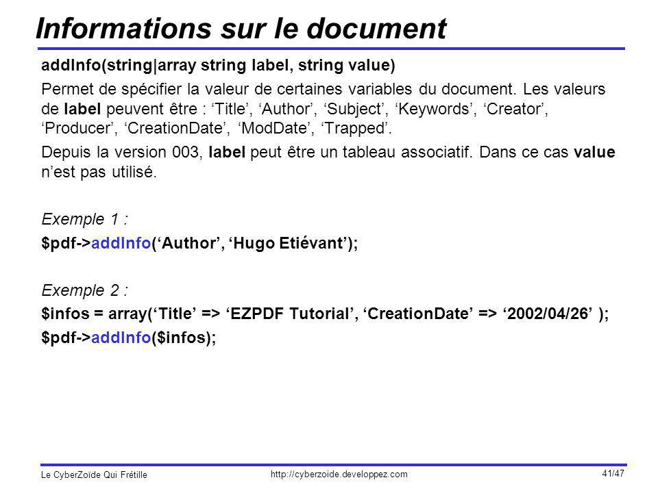 http://cyberzoide.developpez.com Le CyberZoïde Qui Frétille 41/47 Informations sur le document addInfo(string|array string label, string value) Permet