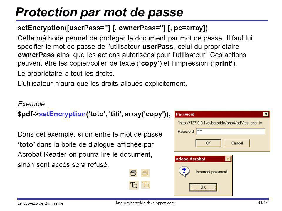 http://cyberzoide.developpez.com Le CyberZoïde Qui Frétille 44/47 Protection par mot de passe setEncryption([userPass=''] [, ownerPass=''] [, pc=array