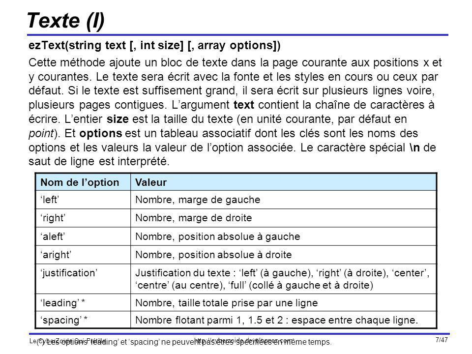http://cyberzoide.developpez.com Le CyberZoïde Qui Frétille 38/47 Objets (III) Exemple : $id = $pdf->openObject();// création de lobjet $pdf->saveState();// sauvegarde de létat graphique $width = $pdf->ez[ pageWidth ];// largeur de page $height = $pdf->ez[ pageHeight ];// hauteur de page $pdf->setStrokeColor(0,0,0); // couleur de trait : noir $pdf->setLineStyle(1, round , round ); // définition du style de trait $pdf->rectangle(20,20,$width-40,$height-40); // création dun rectangle $pdf->restoreState(); // restauration de létat graphique $pdf->closeObject(); // fermeture de lobjet $pdf->addObject($id, all ); // ajout de lobjet à toutes les pages