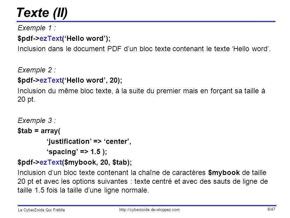 http://cyberzoide.developpez.com Le CyberZoïde Qui Frétille 39/47 Code du document PDF string s = output([int debug=0]) Retourne dans une chaîne de caractères le code du document PDF sans envoyer dentête au navigateur.
