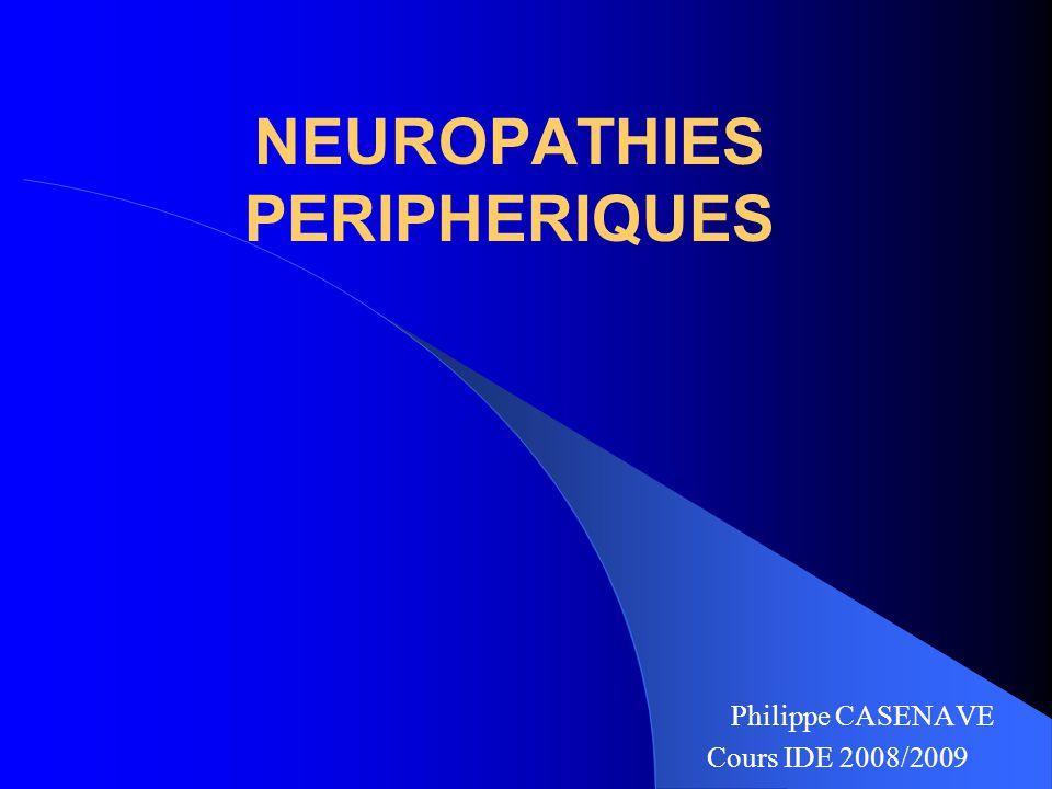 NEUROPATHIES PERIPHERIQUES Philippe CASENAVE Cours IDE 2008/2009