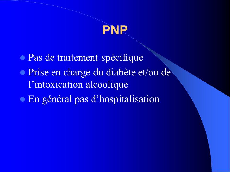PNP Pas de traitement spécifique Prise en charge du diabète et/ou de lintoxication alcoolique En général pas dhospitalisation