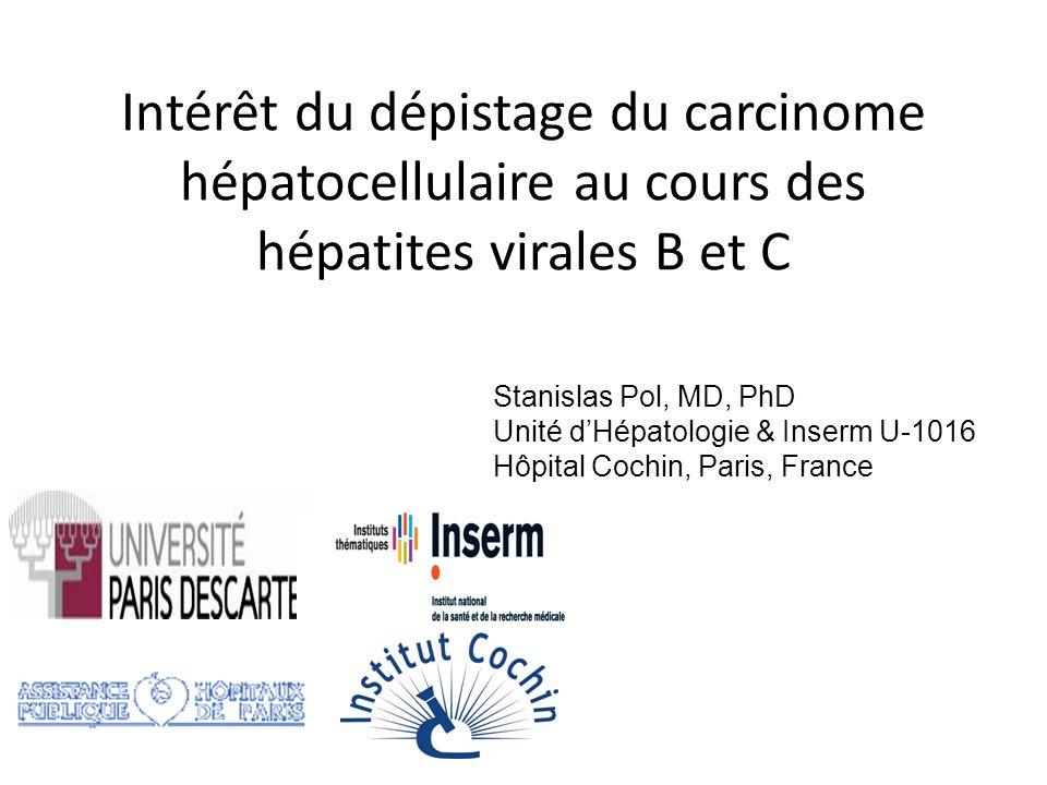 Intérêt du dépistage du carcinome hépatocellulaire au cours des hépatites virales B et C Stanislas Pol, MD, PhD Unité dHépatologie & Inserm U-1016 Hôpital Cochin, Paris, France