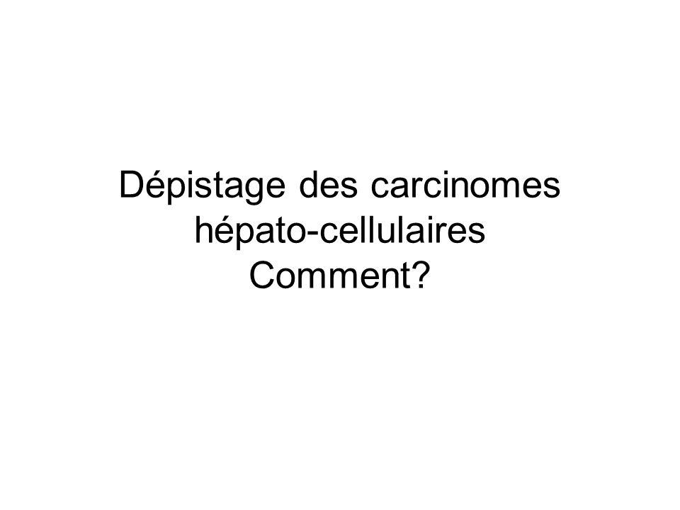 Dépistage des carcinomes hépato-cellulaires Comment?