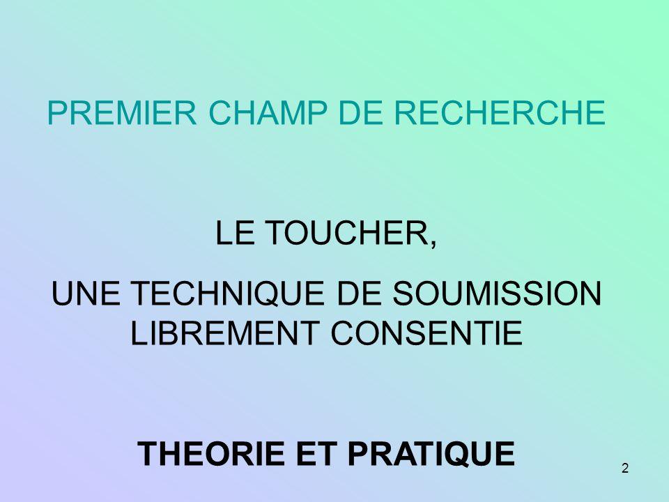 2 PREMIER CHAMP DE RECHERCHE LE TOUCHER, UNE TECHNIQUE DE SOUMISSION LIBREMENT CONSENTIE THEORIE ET PRATIQUE