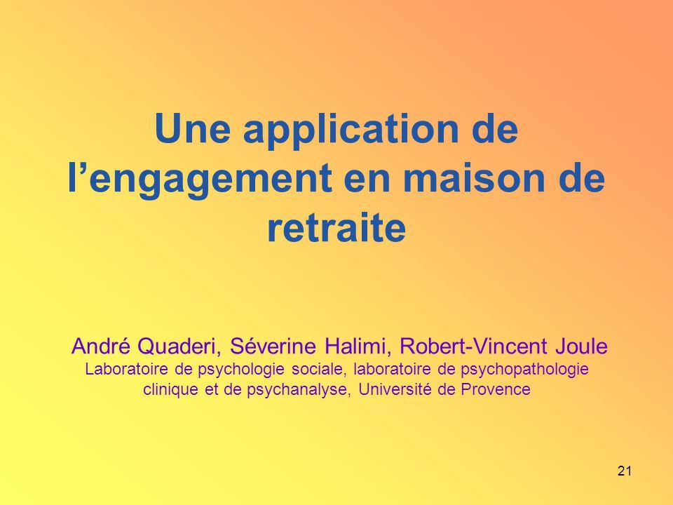 21 Une application de lengagement en maison de retraite André Quaderi, Séverine Halimi, Robert-Vincent Joule Laboratoire de psychologie sociale, labor