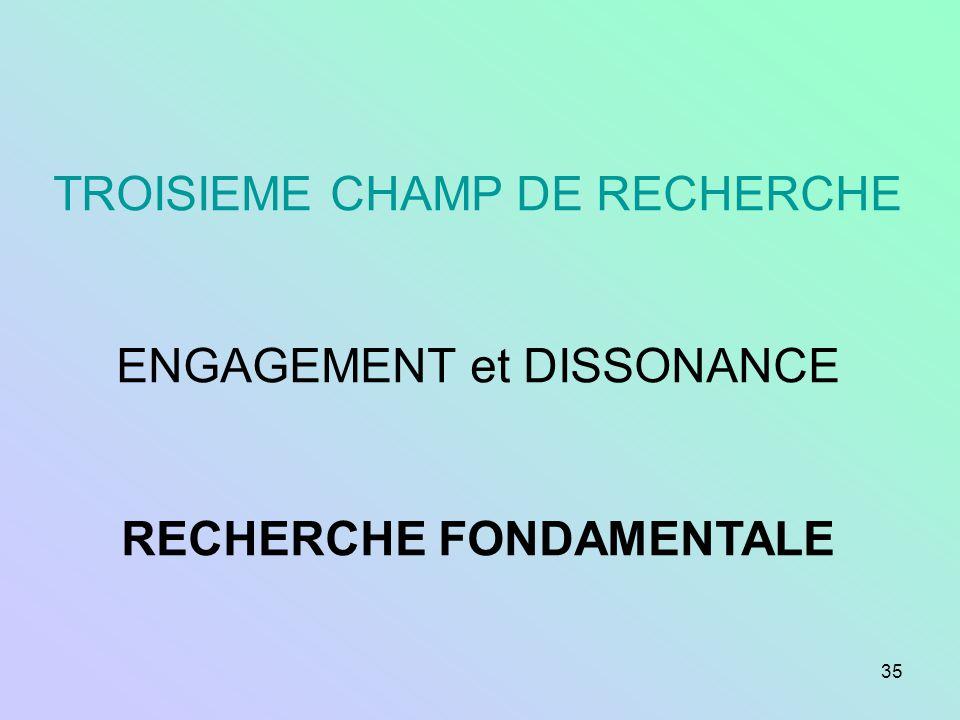 35 TROISIEME CHAMP DE RECHERCHE ENGAGEMENT et DISSONANCE RECHERCHE FONDAMENTALE