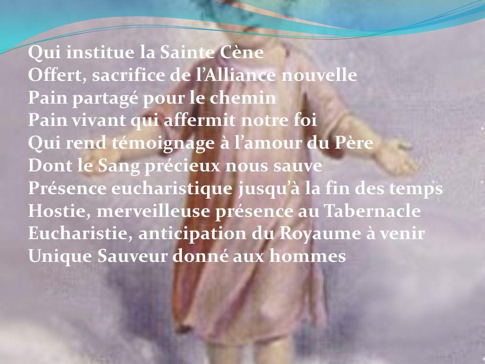 Qui institue la Sainte Cène Offert, sacrifice de lAlliance nouvelle Pain partagé pour le chemin Pain vivant qui affermit notre foi Qui rend témoignage